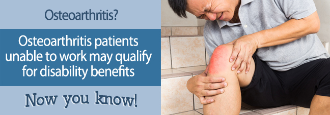 If you cannot work because of osteoarthritis, you may qualify for Social Security disability benefits.