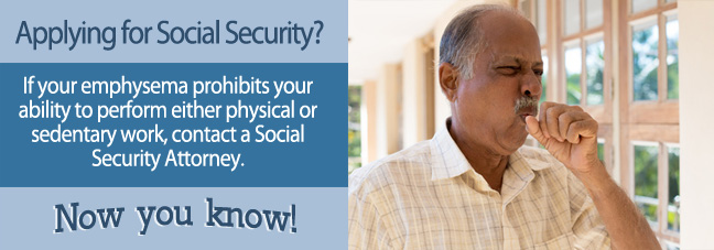 If you cannot work because of your emphysema, you may qualify for Social Security disability benefits.